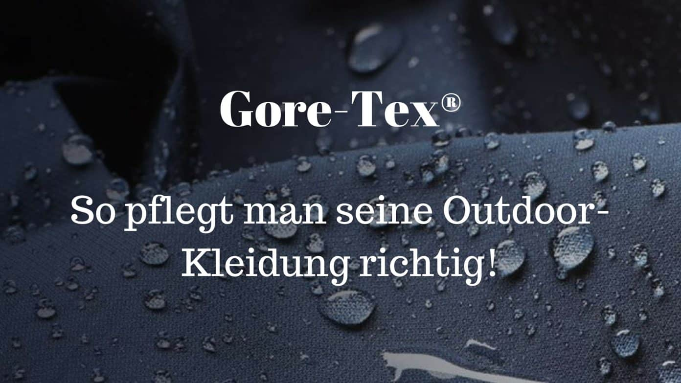 gore tex reinigung und pflege. Black Bedroom Furniture Sets. Home Design Ideas